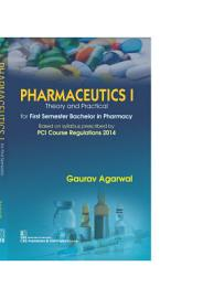 PHARMACEUTICS I THEORY AND PRACTICAL FOR FIRST SEMESTER BACHELOR IN PHARMACY