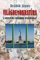Világdemokratúra: A hitelpénz-fasizmus világrendje