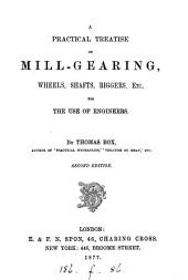 A practical treatise on mill-gearing ... etc