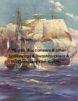 Pirates  Buccaneers   other Scallywags   Swashbucklers A Complete Film Guide PDF