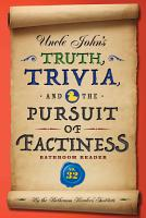 Uncle John s Truth  Trivia  and the Pursuit of Factiness Bathroom Reader PDF