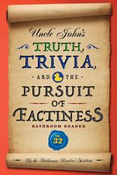 Uncle John S Truth Trivia And The Pursuit Of Factiness Bathroom Reader Book PDF