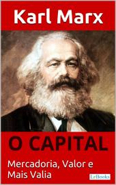 O CAPITAL - Karl Marx: Mercadoria, Valor e Mais valia