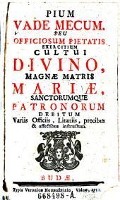 Pium Vademecum. Seu officiosum pietatis exercitium cultui divino ... precibus et affectibus instructum