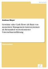 Gewinne oder Cash Flows als Basis von monetären Management-Anreizsystemen als Bestandteil wertorientierter Unternehmensführung
