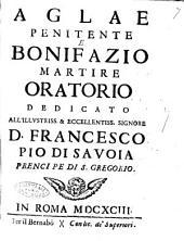 Aglae penitente e Bonifazio martire oratorio dedicato all'illustriss. ... Francesco Pio di Savoia [Pietro Vagni]