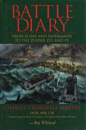 Battle Diary: From D-Day and Normandy to the Zuider Zee and VE