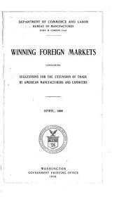 Winning foreign markets: containing suggestions for the extension of trade by American manufacturers and exporters