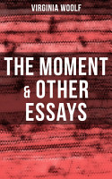Virginia Woolf  The Moment   Other Essays PDF