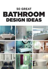 50 Great Bathroom Design Ideas