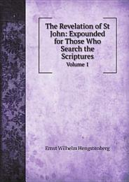 The Revelation of St John: Expounded for Those Who Search the Scriptures