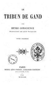 Le tribun de Gand par Henri Conscience: Tome 1, Volume1