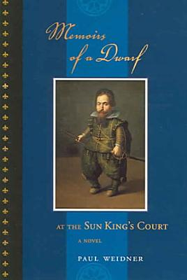 Memoirs of a Dwarf at the Sun King s Court PDF