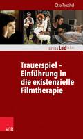 Trauerspiel     Einf  hrung in die existenzielle Filmtherapie PDF