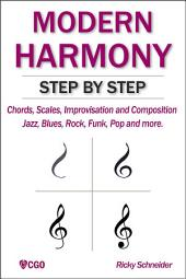 MODERN HARMONY STEP BY STEP: Chords, scales, improvisation and composition in modern music: Jazz, Blues, Rock, Funk, Pop and more.