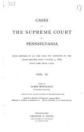 Cases in the Supreme Court of Pennsylvania: Being Reports of All the Cases Not Reported in the State Reports, from October 1, 1888, with Some Prior Cases, Volume 2
