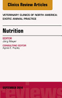 Nutrition, An Issue of Veterinary Clinics of North America: Exotic Animal Practice,
