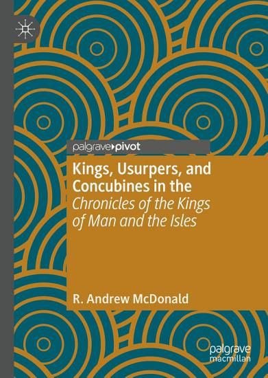 Kings  Usurpers  and Concubines in the  Chronicles of the Kings of Man and the Isles  PDF