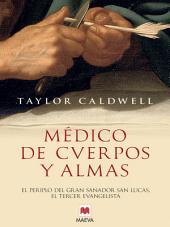 Médico de cuerpos y almas: El periplo del gran sanador san Lucas, el tercer evangelista en la Roma imperial.