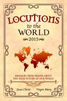 Locutions to the World 2015   Messages from Heaven about the near Future of our World PDF