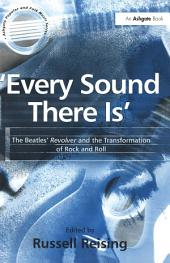 'Every Sound There Is': The Beatles' Revolver and the Transformation of Rock and Roll