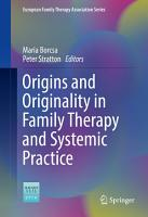 Origins and Originality in Family Therapy and Systemic Practice PDF
