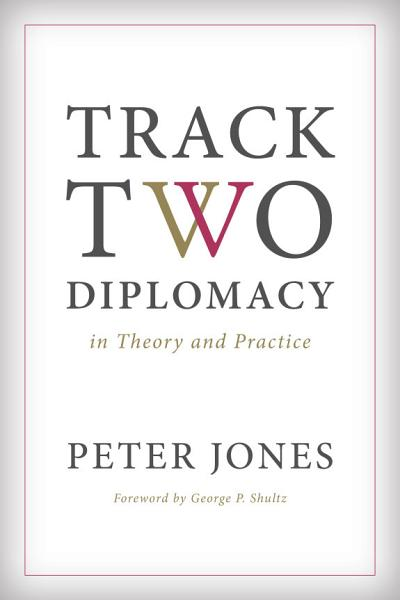 Track Two Diplomacy in Theory and Practice PDF