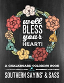 Southern Sayins' and Sass: a Chalkboard Coloring Book: Well Bless Your Heart