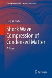 Shock Wave Compression of Condensed Matter: A Primer