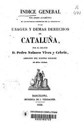 Indice general por orden alfabético de las materias contenidas en la traduccion de los usages y demas derechos de Catalaña
