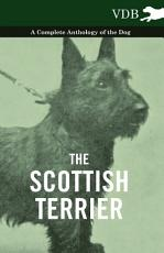 The Scottish Terrier   A Complete Anthology of the Dog PDF
