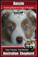 Aussie Training Book for Dogs and Puppies by Bone Up Dog Training
