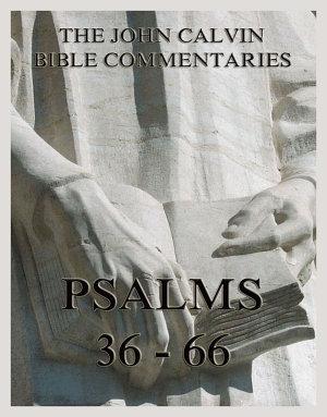 John Calvin s Bible Commentaries On The Psalms 36   66