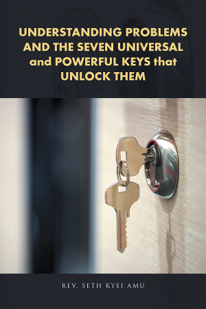 Understanding Problems and the Seven Universal and Powerful Keys That Unlock Them