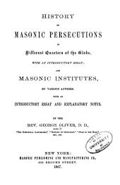 History of the Masonic Persecutions in Different Quarters of the Globe: With an Introductory Essay