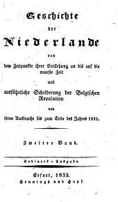 Geschichte der Niederlande v. d. Zeitpunkte ihrer Entstehung an bis auf die neueste Zeit und ausführliche Schilderung der belgischen Revolution von ihrem Ausbruche bis zum Ende des Jahres 1831: Band 2