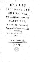 Essais historiques sur la vie de Marie-Antoinette d'Autriche, reine de France, pour servir à l'histoire de cette Princesse
