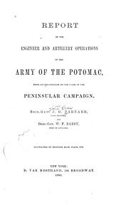 Report of the Engineer and Artillery Operations of the Army of the Potomac: From Its Organization to the Close of the Peninsular Campaign
