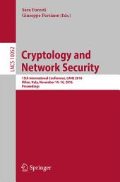 Cryptology and Network Security: 15th International Conference, CANS 2016, Milan, Italy, November 14-16, 2016, Proceedings