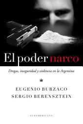 El poder narco: Drogas, inseguridad y violencia en la Argentina