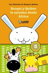 Booqui y Quiboo te saludan desde África: Las histórias de Booqui y Quiboo para tus primeras lecturas, de 3 a 8 años
