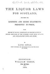 The Liquor Laws for Scotland: Including the Licensing and Excise Enactments Presently in Force; with Report by Royal Commission on Grocers'; Ruling Decisions of the Supreme Court from 1862 to 1884 and Explanatory Notes and Index