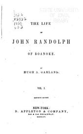 The Life of John Randolph of Roanoke: Complete in One Volume, Volumes 1-2