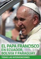 El Papa Francisco en Ecuador, Bolivia y Paraguay: Todas sus intervenciones
