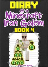 Diary of a Minecraft Iron Golem (Book 4): (An Unofficial Minecraft Book)