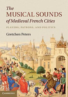 The Musical Sounds of Medieval French Cities PDF