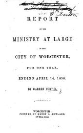Report of the Ministry at Large in the City of Worcester, for one year, ending April 14, 1850. By Warren Burton