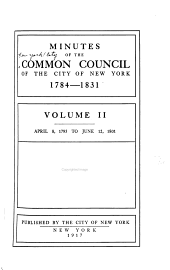 Minutes of the Common Council of the City of New York, 1784-1831: Volumes 2-3