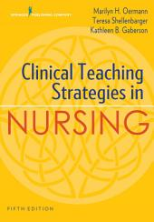 Clinical Teaching Strategies in Nursing, Fifth Edition: Edition 5