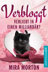 Verbloggt. Verliebt in einen Milliardär?: Liebesroman